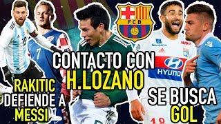 BARCELONA CONTACTA CON HIRVING LOZANO | RAKITIC DEFIENDE A MESSI | EL CLUB BUSCA GOL