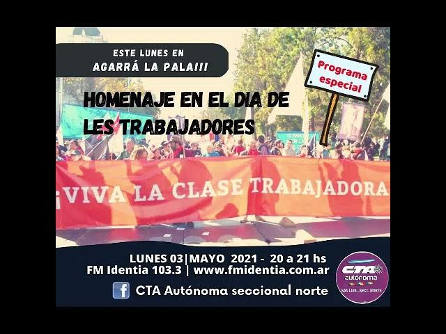Agarrá la Pala!!! 3 de mayo de 2021 - Programa especial del Día de les trabajadores