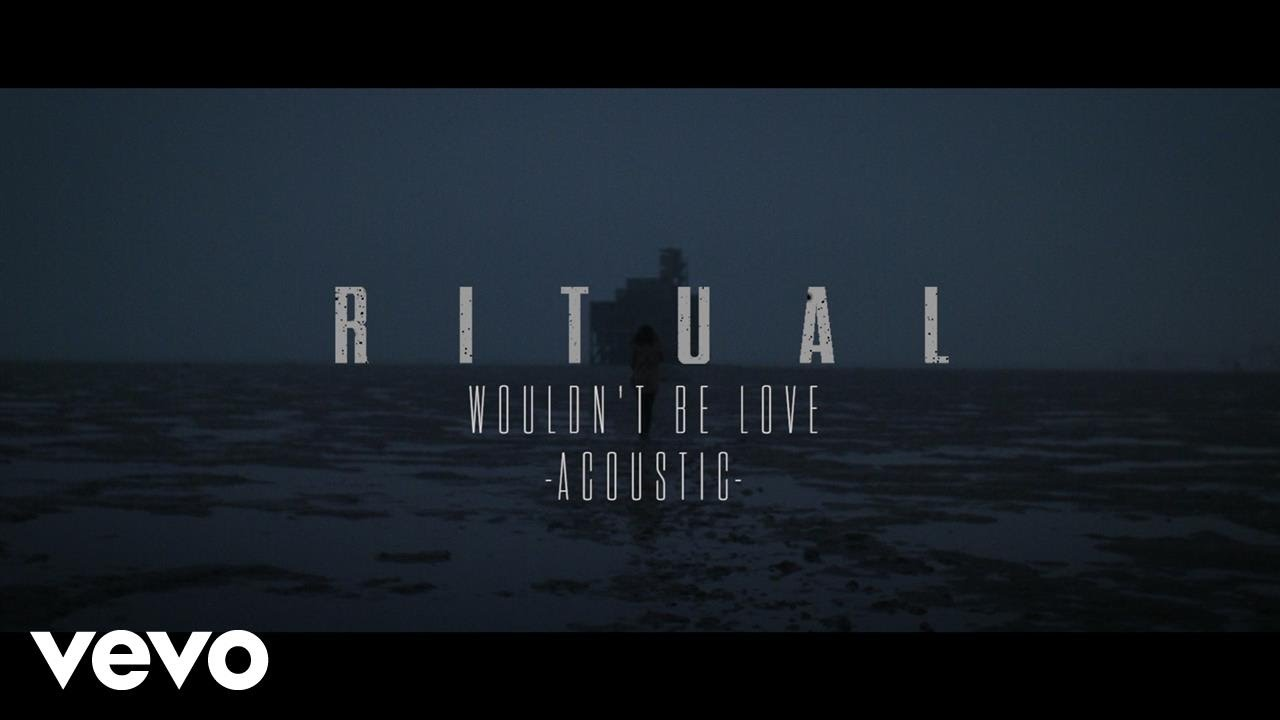 R I T U A L - Wouldn't Be Love (Acoustic)