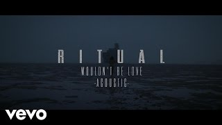 Video R I T U A L - Wouldn't Be Love (Acoustic) download MP3, 3GP, MP4, WEBM, AVI, FLV Januari 2018