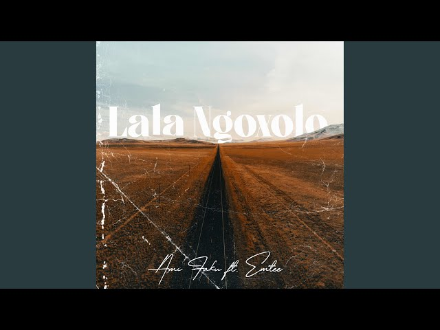 Lala Ngoxolo (feat. Emtee)
