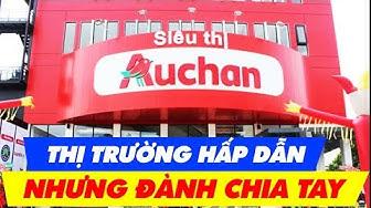 Vì Sao Ông Lớn Auchan Phải Rút Khỏi Thị Trường Việt Nam?