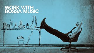 Let's Work with Bossa Music - Relaxing Sound
