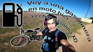 VOY EN MOTO BICI A ECHAR GASOLINA!!