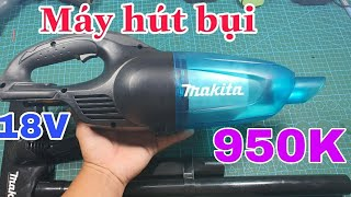 Máy Hút Bụi Siêu Khỏe Makita 18V Giá Rẻ Chỉ 950k. Phá Channel