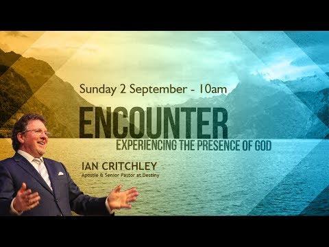 Encounter: Experiencing the Presence of God - Ian Critchley - 2 Sept 2018 -  Sermon preach 4k UHD