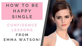 "HOW TO BE HAPPY SINGLE: Confidence Lessons From ""Self-Partnered"" Emma Watson!"