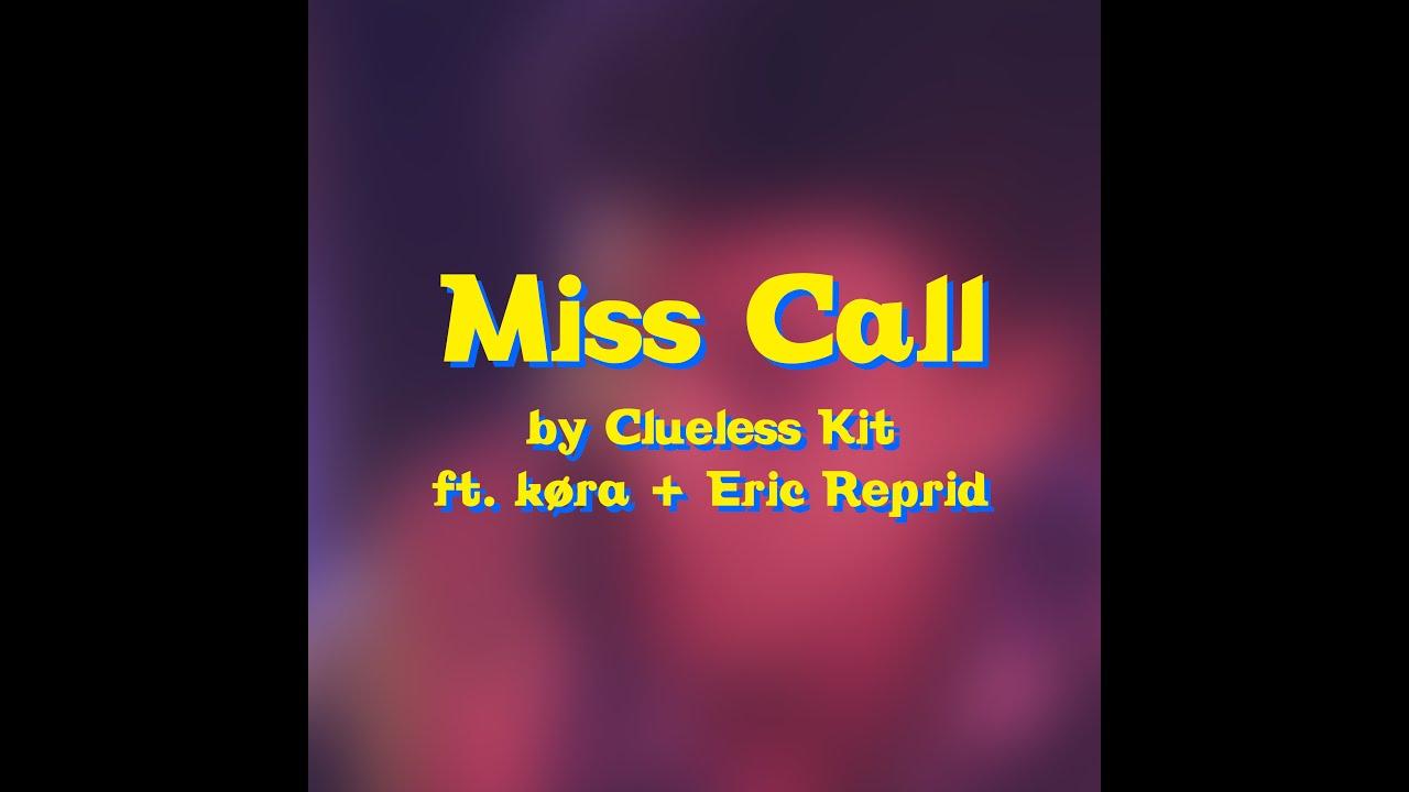 Clueless Kit - Miss Call (feat  køra & Eric Reprid)