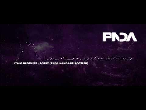 ItaloBrothers - Sorry (PNDA Hands-Up Bootleg)