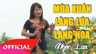 Mùa Xuân Làng Lúa Làng Hoa - Ngọc Lan | Nhạc Trữ Tình [Official MV HD]
