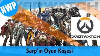 Overwatch İlk Bakış - Sarp'ın Oyun Köşesi