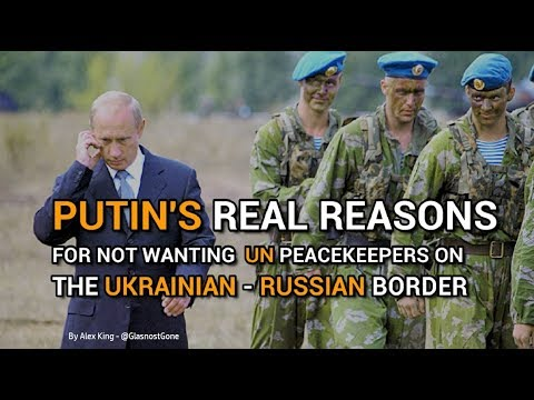 Y PUTIN DOESN'T WANT UN PEACEKEEPERS ON UKRAINE'S BORDER