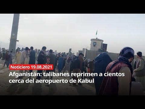 Afganistán: talibanes reprimen a cientos cerca del aeropuerto de Kabul - Noticiero 19/08/2021