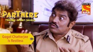 Your Favorite Character | Gogol Chatterjee Is Restless  | Partners Double Ho Gayi Trouble