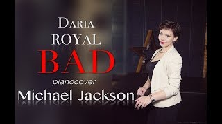 BAD. Michael Jackson. Piano cover.   Daria Royal plays.