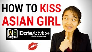 How to kiss an asian girl:  asian women dating advice