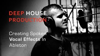 Creating Spoken Vocal FX For Deep House In Ableton