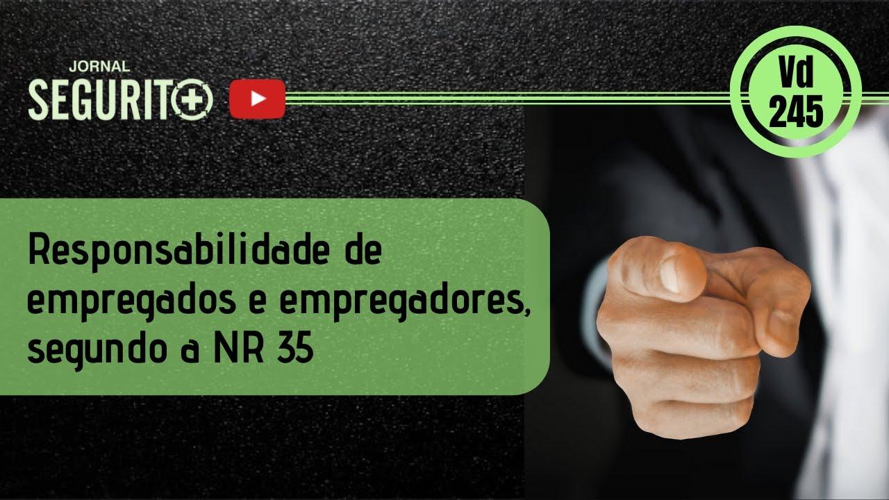 Vd. 245 - Responsabilidades de empregados e empregadores, segundo a NR 35