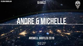 Dj Bazz - Andre & Michelle (ARSWELL BOOTLEG 2019)