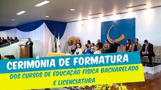 CERIMÔNIA DE FORMATURA DOS CURSOS DE EDUCAÇÃO FÍSICA BACHARELADO E LICENCIATURA