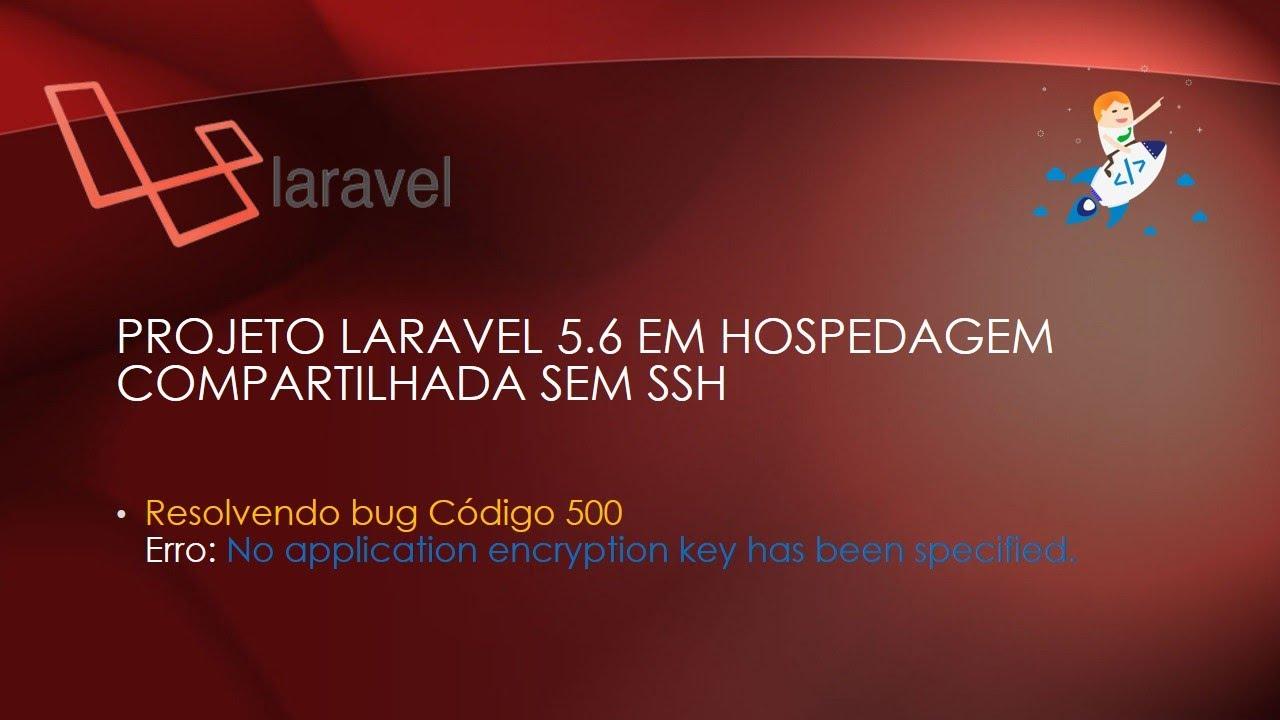 Repeat Laravel 5 6 [Resolvido] codigo 500 No application encryption