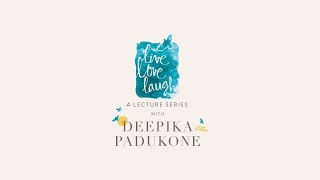 Live, Love, Laugh - A Lecture Series with Deepika Padukone