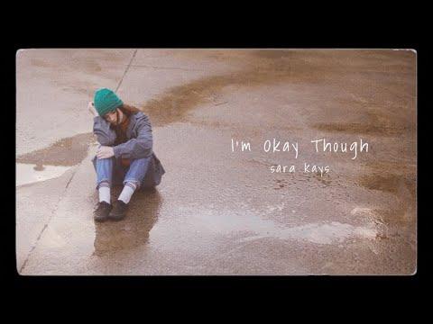 Sara Kays - I'm Okay Though [Official Lyric Video]
