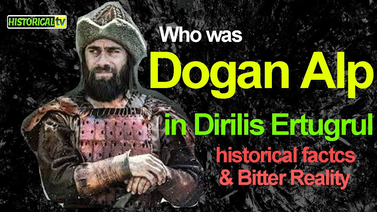 Who was Dogan Alp in Dirilis Ertugrul | History of Dogan Alp | is he real character in history?