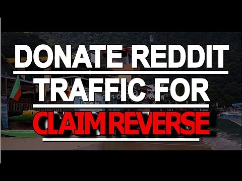 DONATE REDDIT TRAFFIC FOR CLAIM REVERSE
