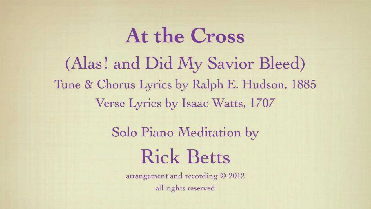 At the Cross (Alas! and Did My Savior Bleed) - Lyrics with Piano