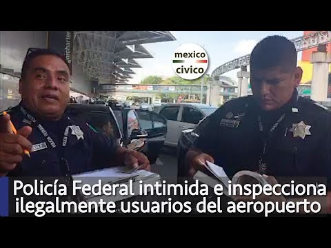 Policía Federal intimida e inspecciona ilegalmente a usuario del aeropuerto, por grabarlo
