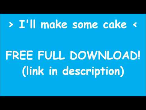 I'll make some cake, FREE FULL DOWNLOAD!