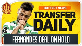 Bruno Fernandes Transfer On Hold! Man Utd Transfer News