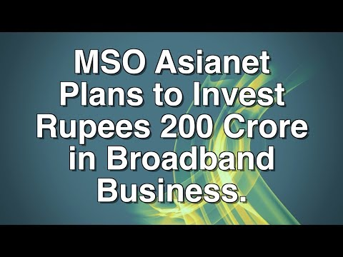 MSO Asianet Plans To Invest Rupees 200 Crore In Broadband Business.