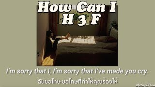 How Can I - H 3 F [THAISUB|แปลเพลง]