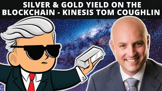 Silver & Gold Yield on the Blockchain - Kinesis Tom Coughlin