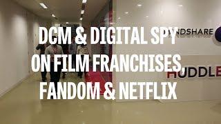 DCM & Digital Spy on film franchises, fandom and Netflix