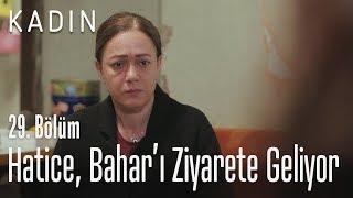 Hatice, Bahar'ı ziyarete geliyor - Kadın 29. Bölüm