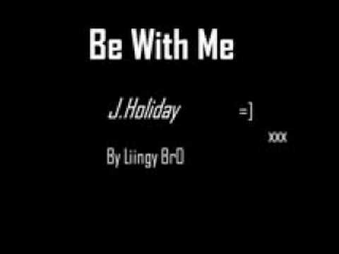 Be With Me  J Holiday