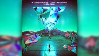 Imagine Dragons - I Don't Know Why (Hydro Remix)