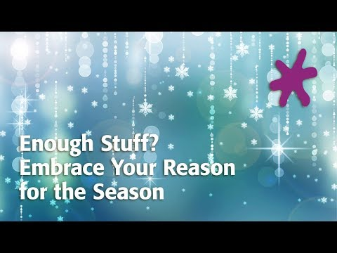 Enough Stuff? Embrace Your Reason for the Season
