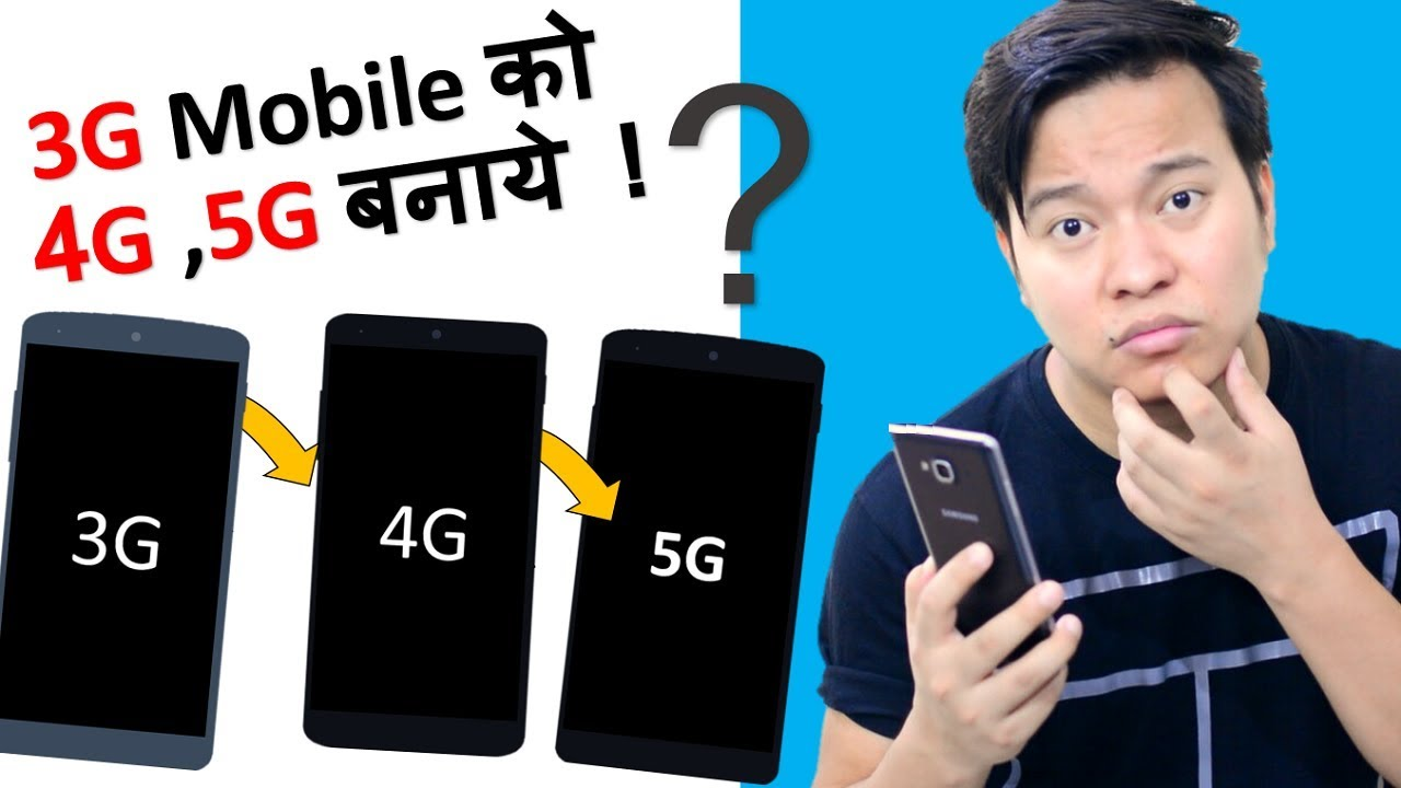 Convert 3G Mobile to 4G Phone to 5G Possible ??