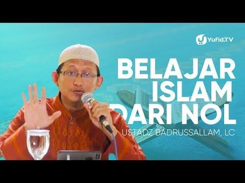 Belajar Islam Dari Nol (Kitab Ushul Tsalatsah Bab 3) - Ustadz Badrusalam, Lc.