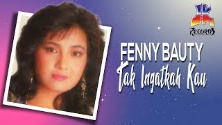 Tak Ingatkah Kau - Fenny Bauty