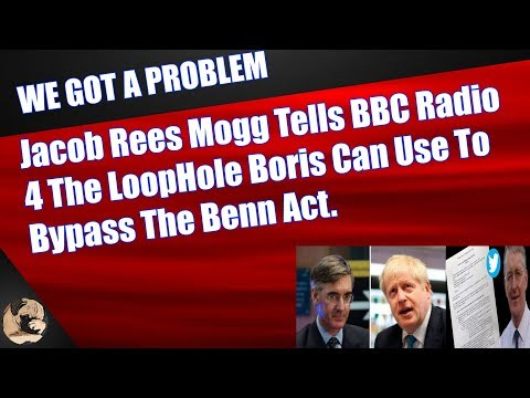 Jacob Rees Mogg Tells BBC Radio 4 The Loophole Boris Can Use To Bypass The Benn Act