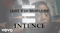Intence - Leave If Uh Waah Leave (Official Video)