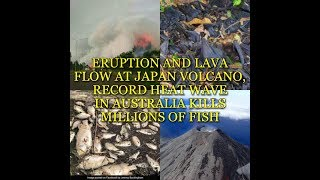 ERUPTION AND LAVA FLOW AT JAPAN VOLCANO, RECORD HEAT WAVE IN AUSTRALIA KILLS MILLIONS OF FISH