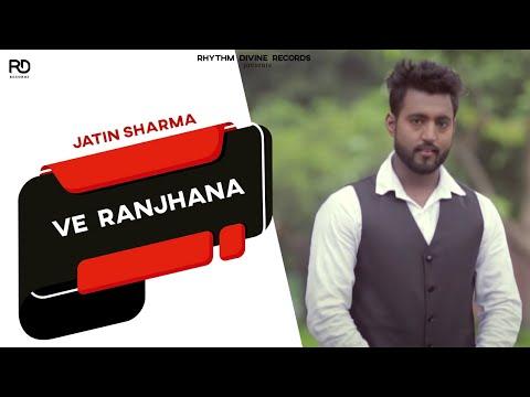 New Punjabi Songs 2015   Ve Ranjhana   Jatin Sharma   Latest Punjabi Songs 2015