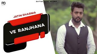 New Punjabi Songs 2015 | Ve Ranjhana | Jatin Sharma | Latest Punjabi Songs 2015