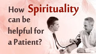 How Spirituality can be helpful for a Patient?